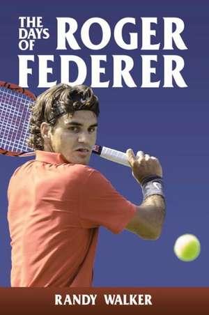 Days of Roger Federer de Randy Walker