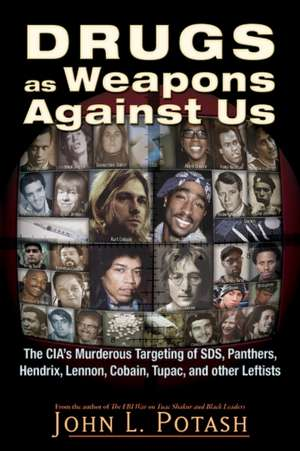 Drugs as Weapons Against Us: The CIA's Murderous Targeting of SDS, Panthers, Hendrix, Lennon, Cobain, Tupac, and Other Leftists de John L. Potash