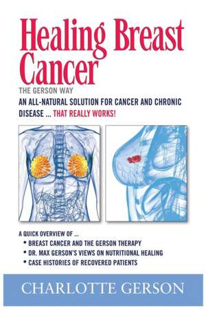 Healing Breast Cancer - The Gerson Way de Charlotte Gerson