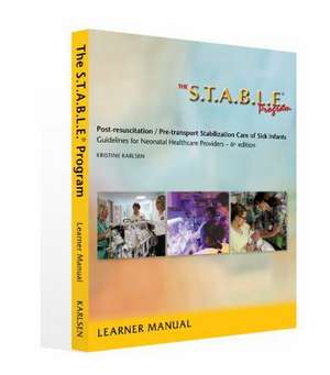 The S.T.A.B.L.E. Program, Learner Manual: Post-Resuscitation/ Pre-Transport Stabilization Care of Sick Infants- Guidelines for Neonatal Healthcare Pro ... / Post-Resuscition Stabilization) de Kristine Karlsen