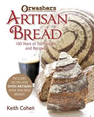 Orwashers Artisan Bread:  100 Years of Techniques and Recipes de Keith Cohen