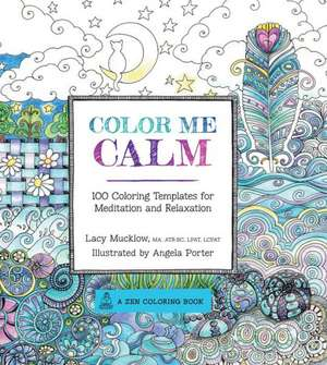 Color Me Calm:  100 Coloring Templates for Meditation and Relaxation de Lacy Mucklow