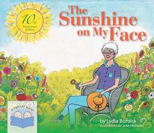 The Sunshine on My Face:  A Read-Aloud Book for Memory-Challenged Adults, 10th Anniversary Edition de Lydia Burdick
