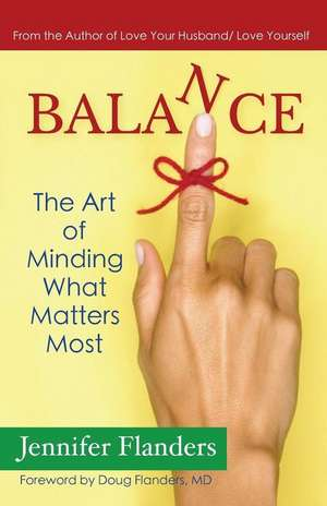 Balance:  The Art of Minding What Matters Most de Jennifer Flanders