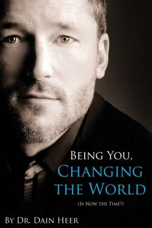 Being You, Changing the World de Dain Heer
