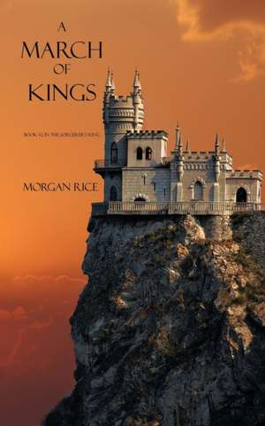 A March of Kings: Book #2 in the Sorcerer's Ring de Morgan Rice