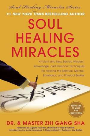 Soul Healing Miracles:  Ancient and New Sacred Wisdom, Knowledge, and Practical Techniques for Healing the Spiritual, Mental, Emotional, and P de Zhi Gang Sha