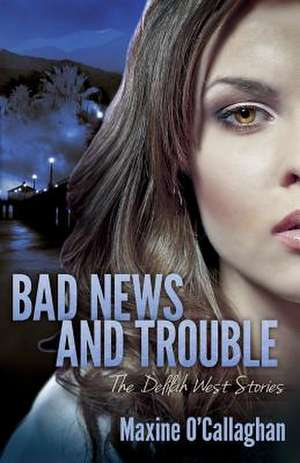 Bad News and Trouble de MAXINE O'CALLAGHAN