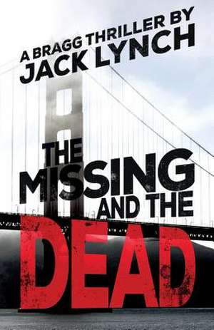 The Missing and the Dead de JACK LYNCH