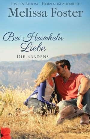Bei Heimkehr Liebe:  Die Bradens in Trusty, Co, Band 1 de Melissa Foster