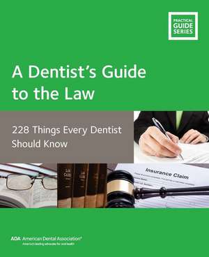 A Dentist's Guide to the Law: 228 Things Every Dentist Should Know