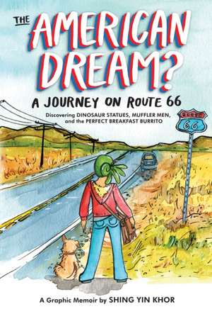 The American Dream?: A Journey on Route 66 Discovering Dinosaur Statues, Muffler Men, and the Perfect Breakfast Burrito de Shing Yin Khor