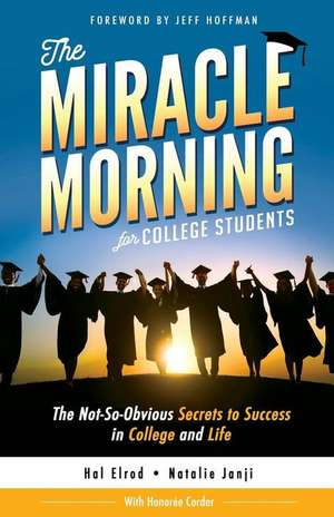 The Miracle Morning for College Students: The Not-So-Obvious Secrets to Success in College and Life de Hal Elrod