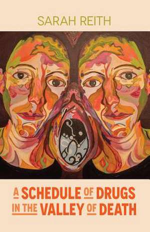 A Schedule of Drugs in the Valley of Death de Sarah Reith