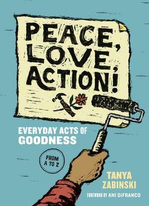 Peace, Love, Action!: Change the World Like an Awesome Activist A-Z de Tanya Zabinski