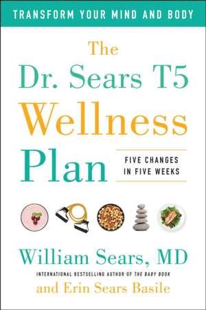 The Dr. Sears T5 Wellness Plan de William Sears