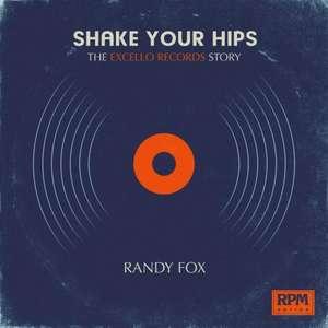 Shake Your Hips: The Excello Records Story de Randy Fox