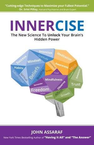 Innercise: The New Science to Unlock Your Brain's Hidden Power de John Assaraf