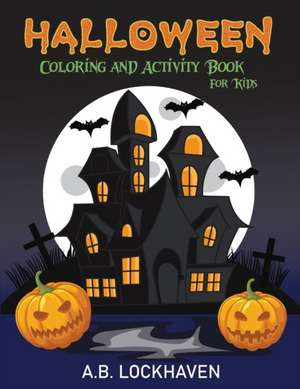 Halloween Coloring and Activity Book for Kids de A. B. Lockhaven