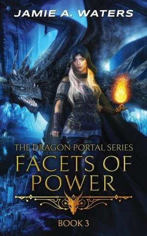 Facets of Power (The Dragon Portal, #3) de Jamie A. Waters