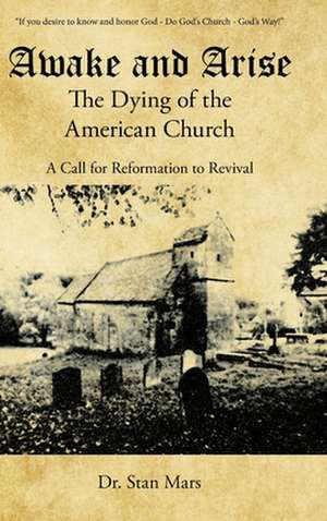Awake and Arise the Dying of the American Church de Stan Mars