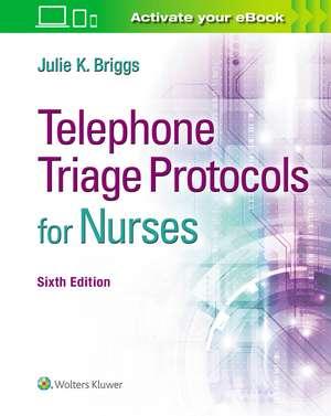 Telephone Triage Protocols for Nurses de Julie K Briggs RN, BSN, MHA