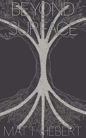 Beyond the Surface de Matt Hebert