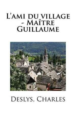 L'Ami Du Village - Maitre Guillaume de Charles, Deslys