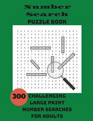 Number Search Puzzle Book: 300 Challenging Large Print Number Searches For Adults de  Integer Puzzles