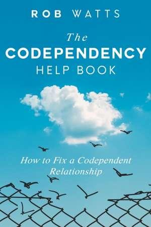 The Codependency Help Book de Rob Watts