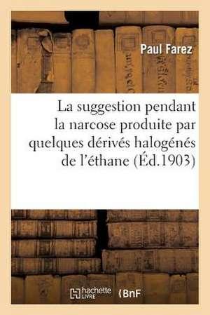 La Suggestion Pendant La Narcose Produite Par Quelques Derives Halogenes de L'Ethane