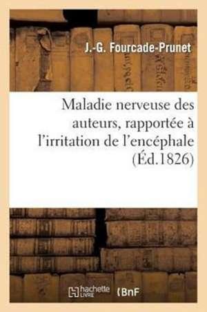 Maladie Nerveuse Des Auteurs, Rapportee A L'Irritation de L'Encephale, Des Nerfs Cerebro-Rachidiens