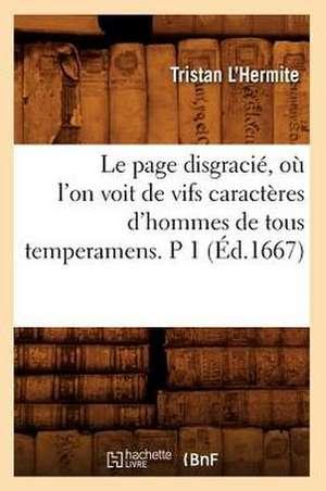 Le Page Disgracie, Ou L'On Voit de Vifs Caracteres D'Hommes de Tous Temperamens. P 1 (Ed.1667) de  L. Hermite T.