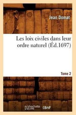 Les Loix Civiles Dans Leur Ordre Naturel. Tome 2 de Jean Domat