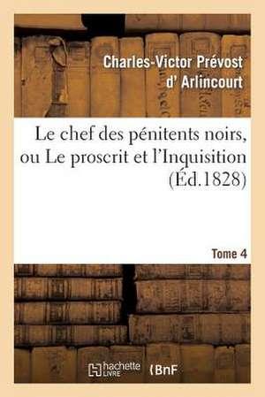 Le Chef Des Penitens Noirs, Ou Le Proscrit Et L'Inquisition. Tome 4