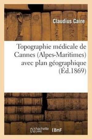 Topographie Medicale de Cannes (Alpes-Maritimes) Avec Plan Geographique Sous Le Rapport