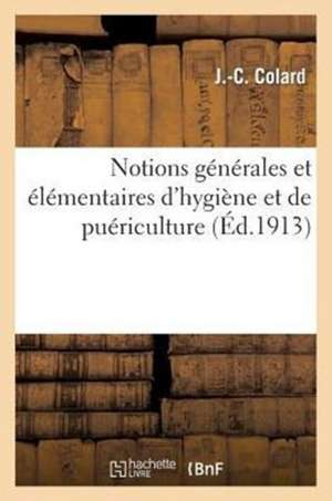 Notions Generales Et Elementaires D'Hygiene Et de Puericulture, Suivies de Quelques Preceptes