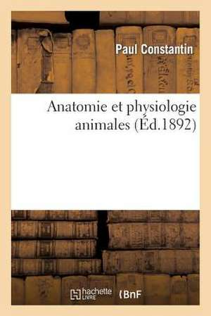 Anatomie Et Physiologie Animales, Ouvrage Redige Conformement Aux Programmes Officiels