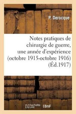 Notes Pratiques de Chirurgie de Guerre, Une Annee D'Experience (Octobre 1915-Octobre 1916)