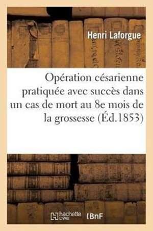 Operation Cesarienne Pratiquee Avec Succes Dans Un Cas de Mort Au 8e Mois de La Grossesse