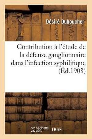 Contribution A L'Etude de La Defense Ganglionnaire Dans L'Infection Syphilitique