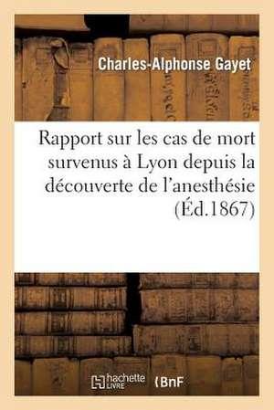 Rapport Sur Les Cas de Mort Survenus a Lyon Depuis La Decouverte de L'Anesthesie