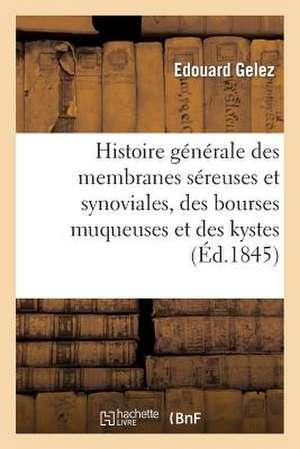 Histoire Generale Des Membranes Sereuses Et Synoviales, Des Bourses Muqueuses Et Des Kystes