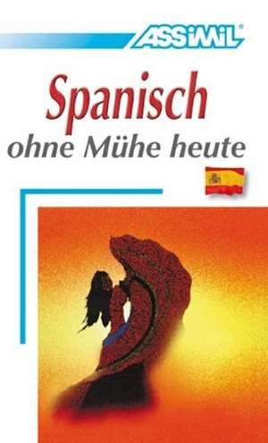 Assimil. Spanisch ohne Muehe heute. Lehrbuch