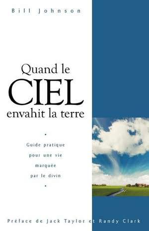 When Heaven Invades Earth (French) de Bill Johnson