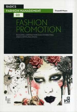Basics Fashion Management 02:  Building a Brand Through Marketing and Communication de Gwyneth Moore