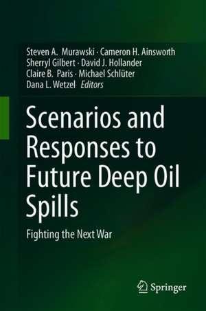 Scenarios and Responses to Future Deep Oil Spills: Fighting the Next War de Steven A. Murawski