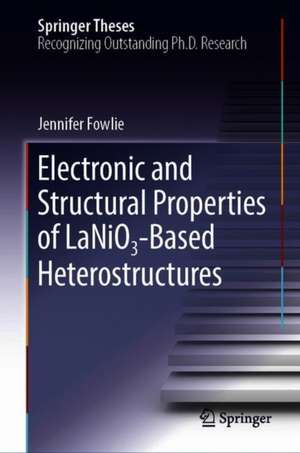 Electronic and Structural Properties of LaNiO₃-Based Heterostructures de Jennifer Fowlie