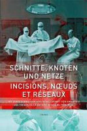 Schnitte, Knoten und Netze - 100 Jahre Schweizerische Gesellschaft fuer Chirurgie