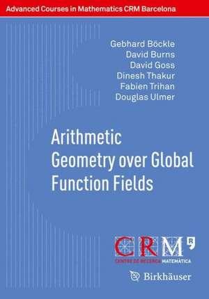 Arithmetic Geometry over Global Function Fields de Gebhard Böckle